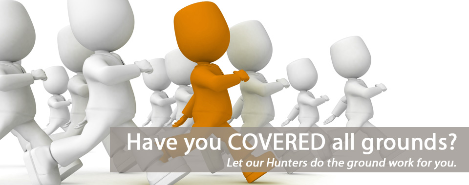 Have you COVERED all grounds? Let our Hunters do the ground work for you.